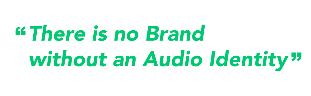 There is no Brand without an Audio Identity. Every brand generates sound.